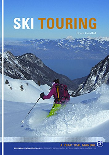Ski Touring: Essential Knowledge for off-Piste, Back Country, Ski Tourers and Ski Mountaineers par Bruce Goodlad
