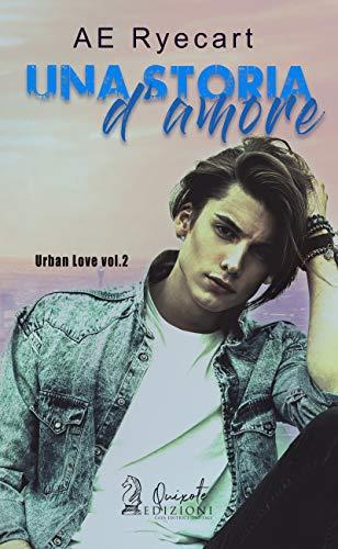Una Storia d'Amore (Urban Love Vol. 2) di [Ryecart, AE]