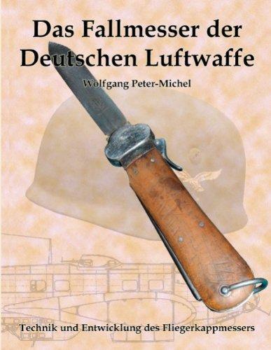 Das Fallmesser der Deutschen Luftwaffe: Technik und Entwicklung des Fliegerkappmessers von...