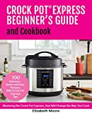 Crock Pot Express  Beginner's Guide and Cookbook: Mastering the Crock Pot Express, that Will Change the Way You Cook