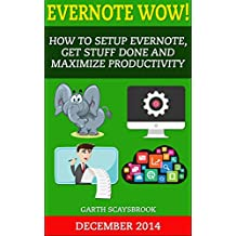 Evernote Wow! How to Setup Evernote, Get Stuff Done and Maximize Productivity