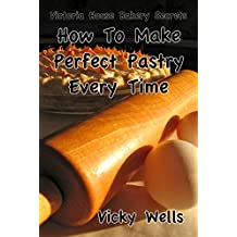 How To Make Perfect Pastry Every Time: For Pies, Tarts & More (Victoria House Bakery Secrets Book 1) (English Edition)