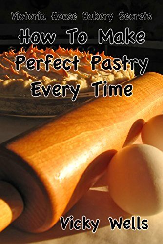 How To Make Perfect Pastry Every Time: For Pies, Tarts & More (Victoria House Bakery Secrets Book 1) (English Edition) Rolling Pin Bakery