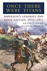 Once There Were Titans: Napoleon's Generals and Their Battles, 1800-1815