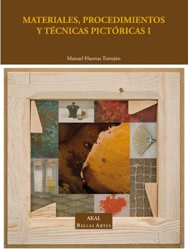 Materiales, procedimientos y técnicas pictóricas I: Soportes, materiales y útiles empleados en la pintura de caballete: 1 (Bellas Artes) por Manuel Huertas Torrejón
