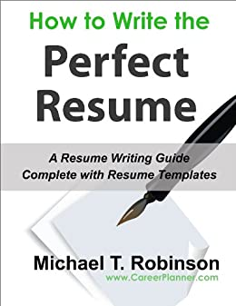 How To Write The Perfect Resume Complete With Templates By Robinson Michael