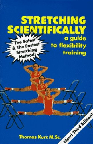 Stretching Scientifically: A Guide to Flexibility Training by Thomas Kurz (1994-06-02)