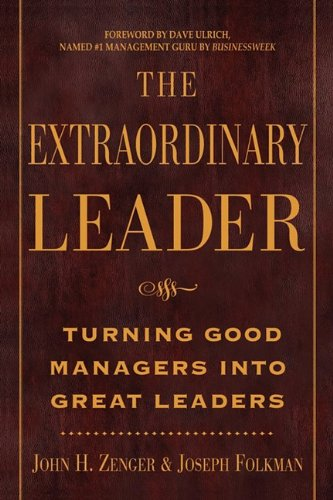 Extraordinary Leader: Turning Good Managers Into Great Leaders