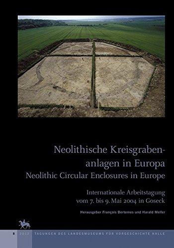 Neolithische Kreisgrabenanlagen in Europa - Neolithic Circular Enclosures in Europe: Internationale Arbeitstagung vom 7. bis 9. Mai 2004 in Goseck (Tagungen des Landesmuseums für Vorgeschichte Halle)