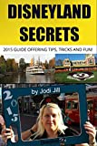Disneyland Secrets: 2015 Guide Offering Tips, Tricks and Fun (English Edition)