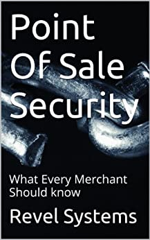 Point Of Sale Security: What Every Merchant Should know (English Edition) par [Systems, Revel]