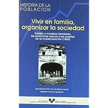 Vivir en familia, organizar la sociedad. Familia y modelos familiares: las provincias vascas a las puertas de la modernización (1860) (Historia de la Población)