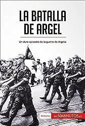 La batalla de Argel: Un duro episodio de la guerra de Argelia (Historia) (Spanish Edition)