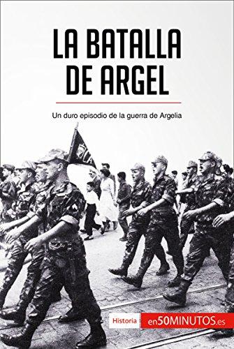 La batalla de Argel: Un duro episodio de la guerra de Argelia (Historia) por 50Minutos.es