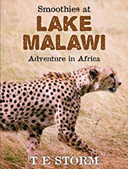 Smoothies at Lake Malawi: Adventure in Africa (English Edition) di [Storm, T E]