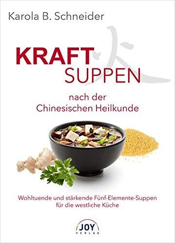 Kraftsuppen nach der Chinesischen Heilkunde. Wohltuende und stärkende Fünf-Elemente-Suppen für die westliche Küche