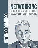 Networking. El arte de generar negocio, relaciones y oportunidades (Social Media)