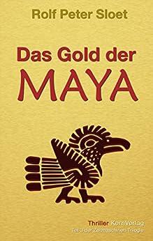 Das Gold der Maya: Teil 3 der Zeitmaschinen-Trilogie von [Sloet, Rolf Peter]