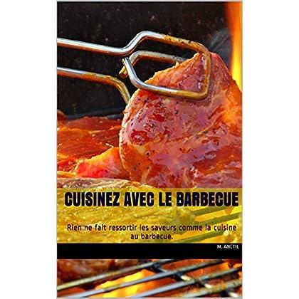 Cuisinez avec le barbecue: Rien ne fait ressortir les saveurs comme la cuisine au barbecue.