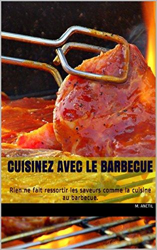 Livre Cuisinez avec le barbecue: Rien ne fait ressortir les saveurs comme la cuisine au barbecue. pdf