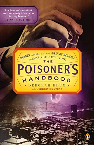 The Poisoner's Handbook: Murder and the Birth of Forensic Medicine in Jazz Age New York por Deborah Blum