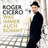 Was Immer Auch Kommt by Roger Cicero (2014-04-08)