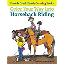 Color Your Way Into Horseback Riding (Francis Creek Fjords Coloring Book)