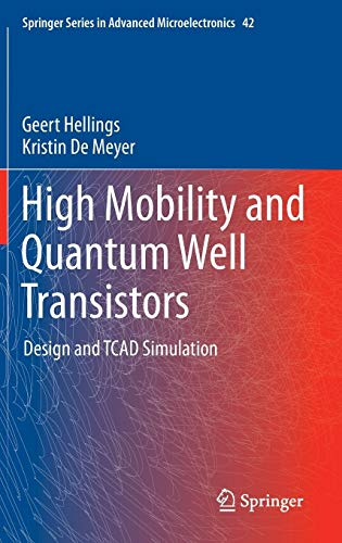 High Mobility and Quantum Well Transistors: Design and TCAD Simulation (Springer Series in Advanced Microelectronics, Band 42)