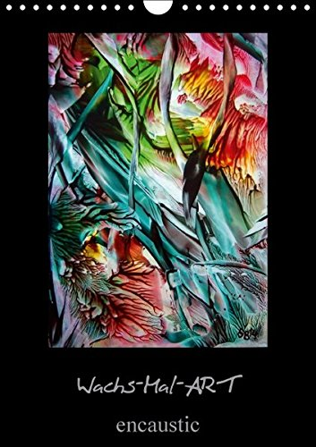 Wachs-Mal-ART encaustic (Wandkalender 2016 DIN A4 hoch): Meine Leidenschaft ist die WachsMalerei –...