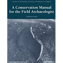 A Conservation Manual for the Field Archaeologist (ARCHAEOLOGICAL RESEARCH TOOLS) by Catherine Sease (1994-12-31)