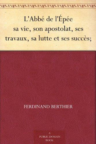 Couverture du livre L'Abbé de l'Épée sa vie, son apostolat, ses travaux, sa lutte et ses succès;