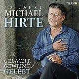 Gelacht, Geweint, Gelebt: 10 Jahre Michael Hirte