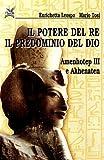 Image de Il potere del re il predominio del dio. Amenhotep III e Akhenaten