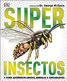 Super Insectos (Super Bug Encyclopedia): Los Insectos Mas Grandes, Rapidos, Mortales Y Espeluznantes (Super Encyclopedias)