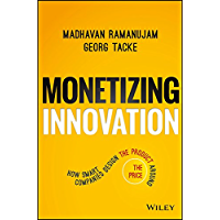 Monetizing Innovation: How Smart Companies Design the Product Around the Price (English Edition)