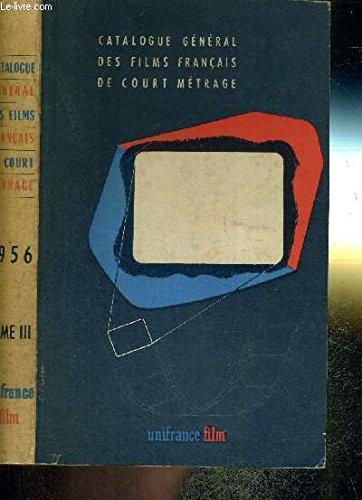 CATALOGUE GENERAL DES FILMS FRANCAIS DE COURT METRAGE - 1956 - TOME III - ECUCATIFS - DOCUMENTAIRES - SCIENTIFIQUES ET TECHNIQUES par COLLECTIF