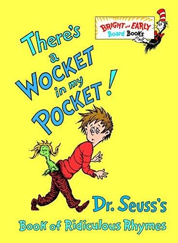 There's a Wocket in My Pocket!: Dr. Seuss's Book of Ridiculous Rhymes (Bright and Early Board Books)