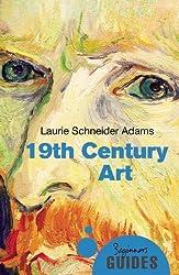 Nineteenth-Century Art: A Beginner's Guide (Beginner's Guides) by Laurie Schneider Adams (2014-10-02)