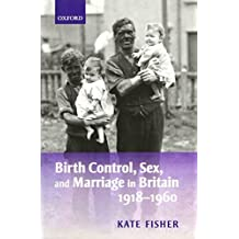 Birth Control, Sex, and Marriage in Britain 1918-1960 by Kate Fisher (2008-07-15)