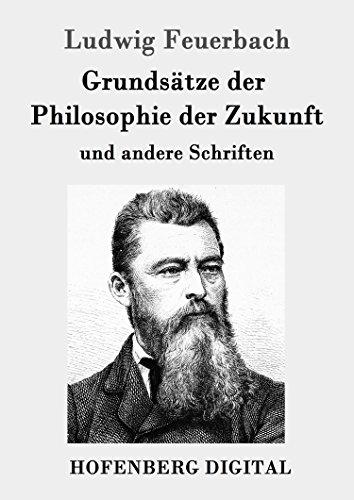 Grundsätze der Philosophie der Zukunft: und andere Schriften