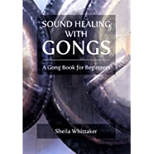 Sound Healing With Gongs: A Gong Book For Beginners (English Edition)