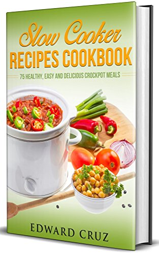 SLOW COOKER RECIPES COOKBOOK: 75 Healthy, Easy and Delicious Crockpot Meals (best summer chicken low carb recipes) (English Edition)