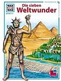 Was ist was, Band 081: Die sieben Weltwunder - Hans Reichardt