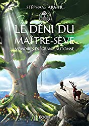 1 - LE DÉNI DU MAÎTRE-SÈVE: Mémoires du Grand Automne