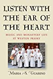 Listen with the Ear of the Heart: Music and Monastery Life at Weston Priory (7) (Eastman/Rochester Studies: Ethnomusicology)