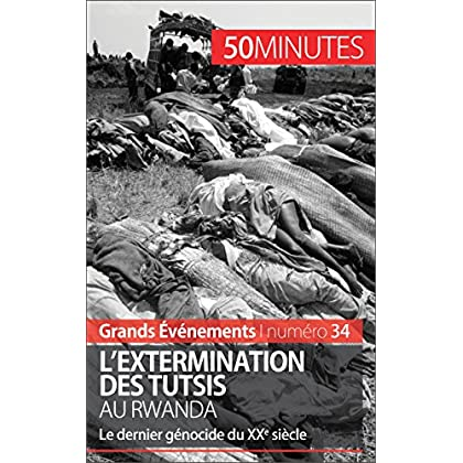 L'extermination des Tutsis au Rwanda: Le dernier génocide du XXe siècle (Grands Événements t. 34)