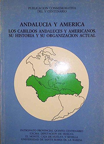Andalucía y América: los cabildos andaluces y americanos, su historia y organización actual. Actas de las X Jornadas de Andalucía y América (Universidad de Santa María de la Rábida, marzo 1991)