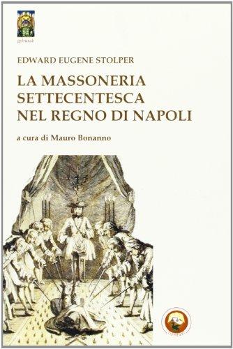 La massoneria settecentesca nel Regno di Napoli di Edward Eugene Stolper