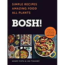 BOSH!: Simple recipes. Unbelievable results. All plants. The highest-selling vegan cookery book ever (English Edition)