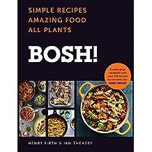 BOSH!: Simple Recipes. Amazing Food. All Plants. The most anticipated vegan cookbook of 2018